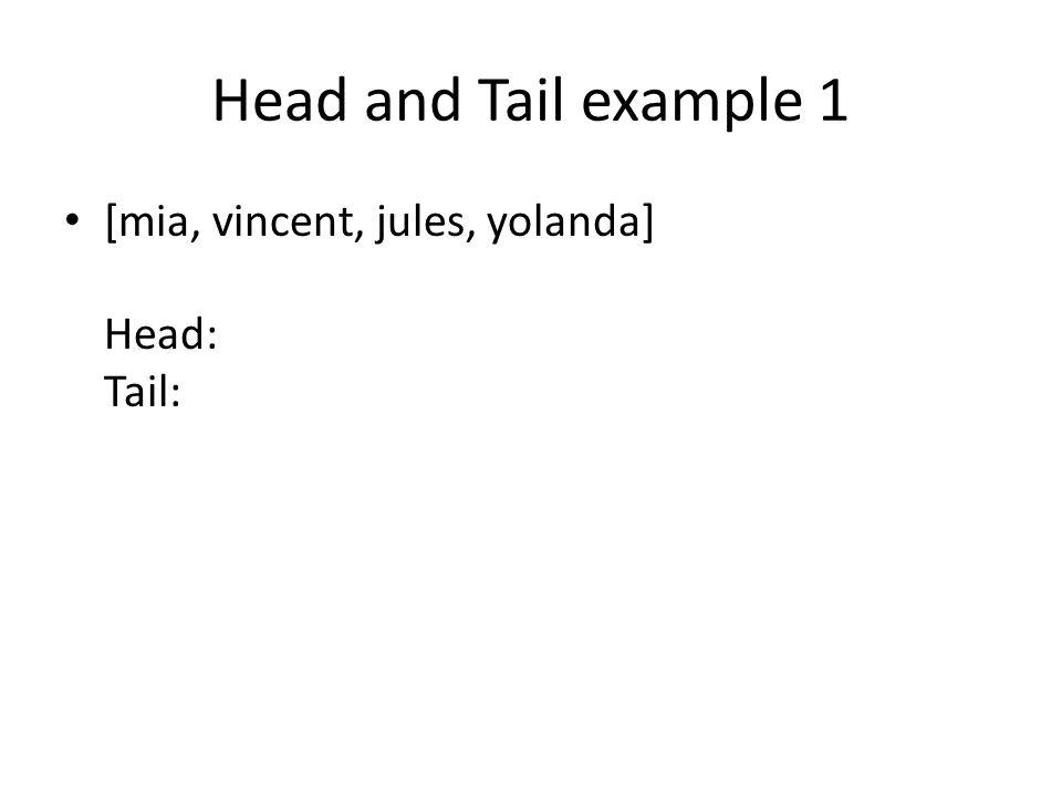 Head and Tail example 1 [mia, vincent, jules, yolanda] Head: Tail:
